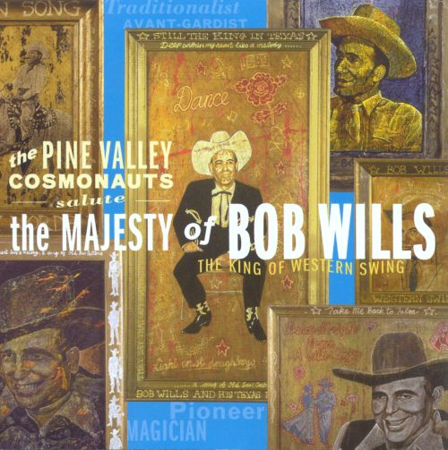 The Pine Valley Cosmonauts Salute the Majesty of Bob Wills ...